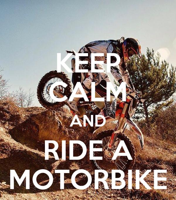 KEEP CALM AND RIDE A MOTORBIKE