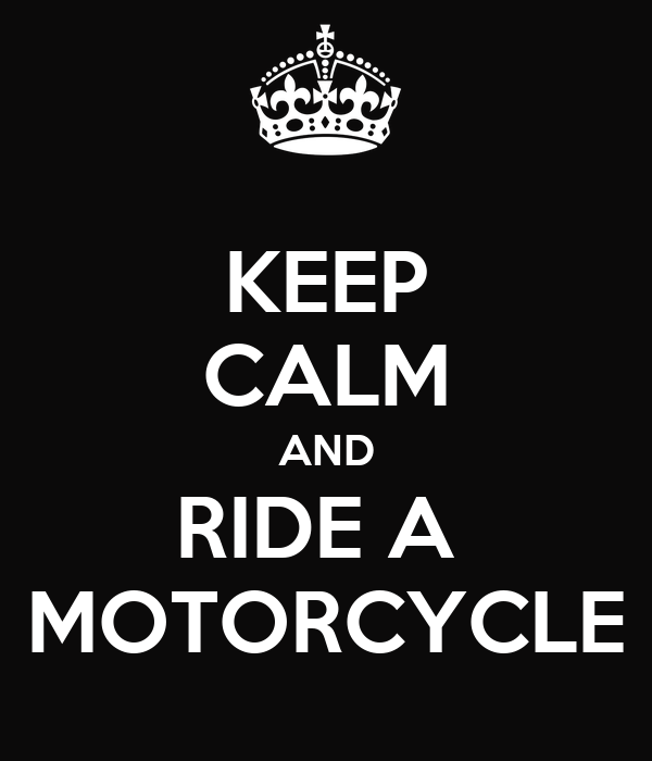 KEEP CALM AND RIDE A  MOTORCYCLE