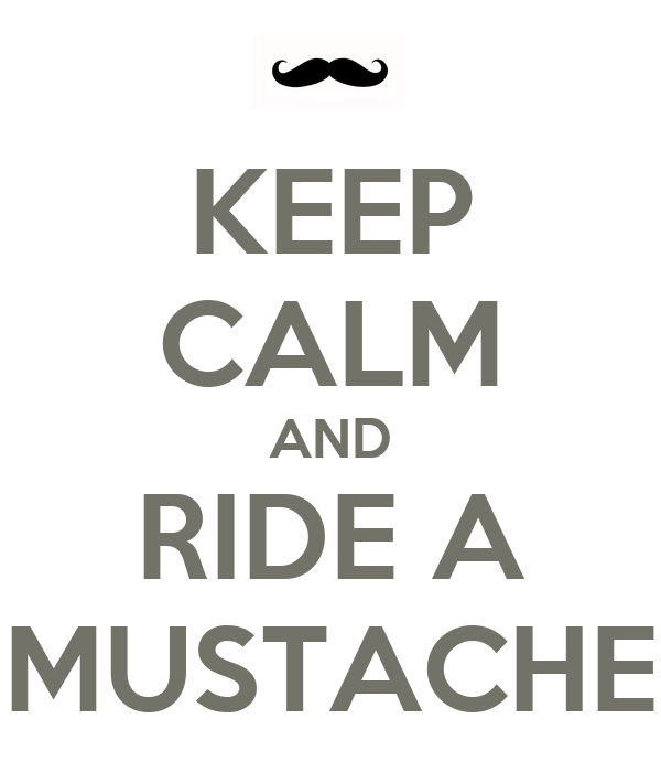 KEEP CALM AND RIDE A MUSTACHE