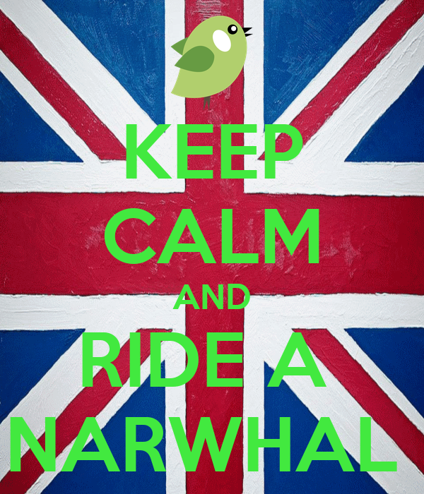 KEEP CALM AND RIDE A  NARWHAL
