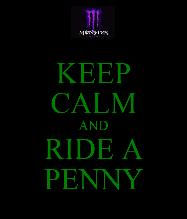 KEEP CALM AND RIDE A PENNY