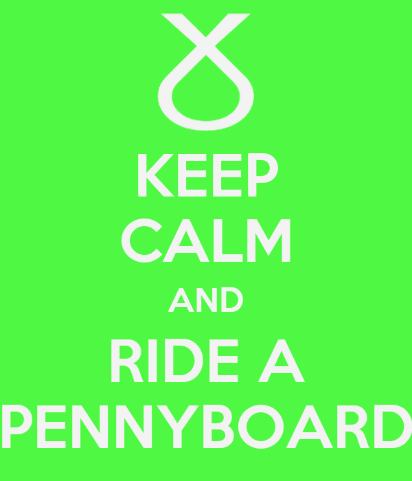KEEP CALM AND RIDE A PENNYBOARD