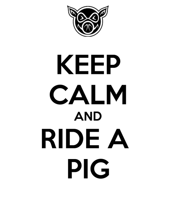 KEEP CALM AND RIDE A  PIG
