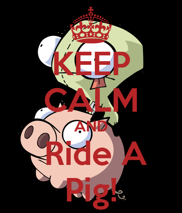 KEEP CALM AND  Ride A Pig!