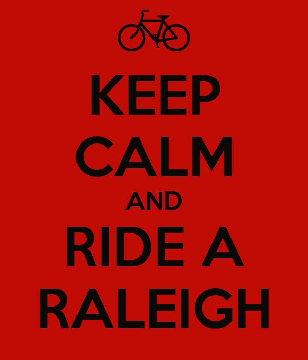 KEEP CALM AND RIDE A RALEIGH