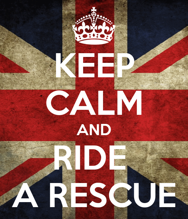 KEEP CALM AND RIDE  A RESCUE