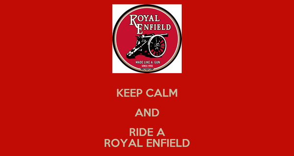 KEEP CALM AND RIDE A ROYAL ENFIELD