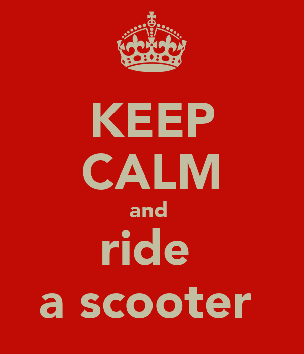 KEEP CALM and  ride  a scooter