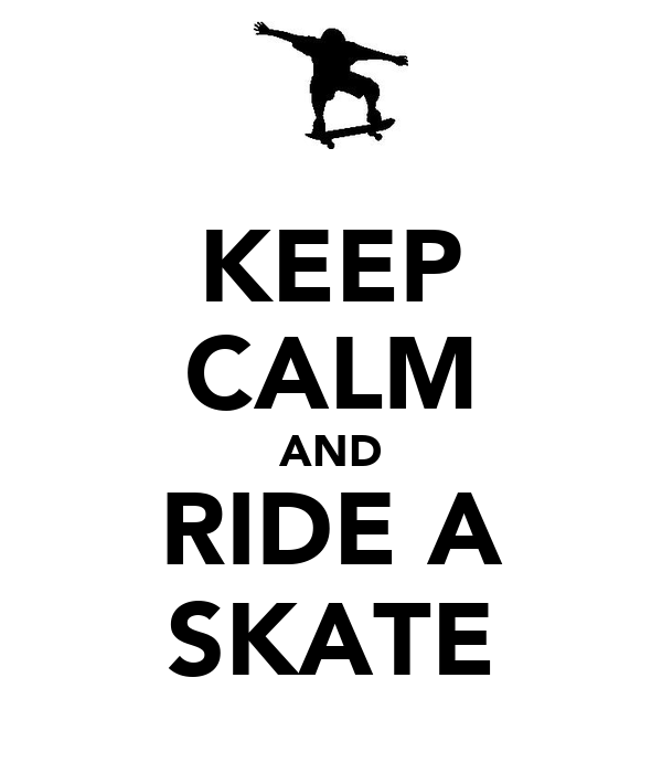 KEEP CALM AND RIDE A SKATE