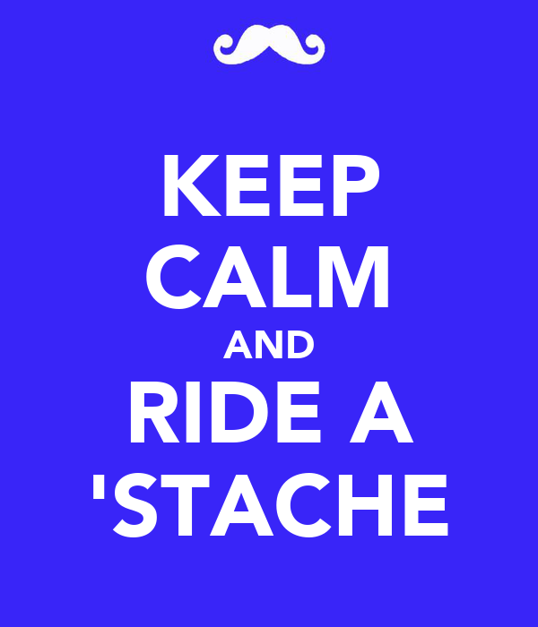 KEEP CALM AND RIDE A 'STACHE