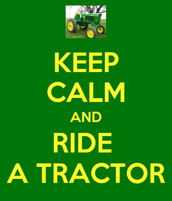 KEEP CALM AND RIDE  A TRACTOR