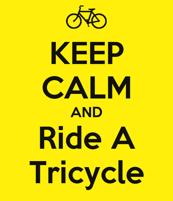 KEEP CALM AND Ride A Tricycle
