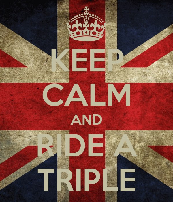 KEEP CALM AND RIDE A TRIPLE