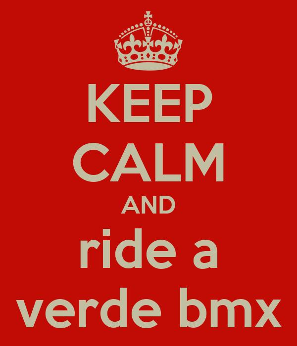 KEEP CALM AND ride a verde bmx