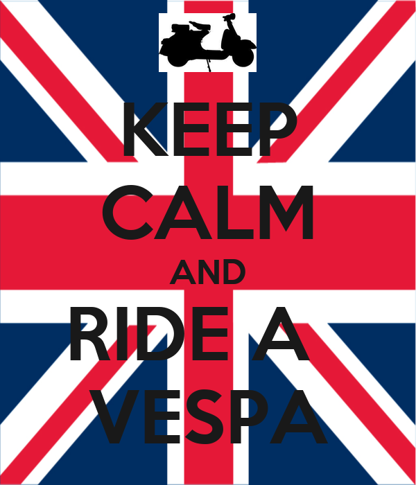 KEEP CALM AND RIDE A   VESPA