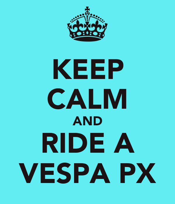 KEEP CALM AND RIDE A VESPA PX