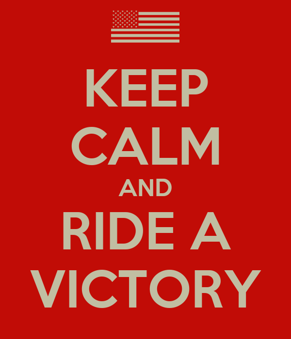 KEEP CALM AND RIDE A VICTORY