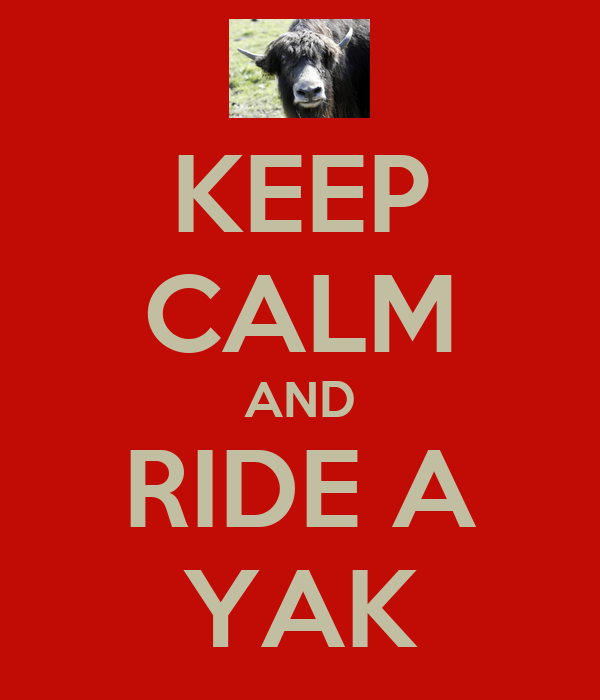 KEEP CALM AND RIDE A YAK