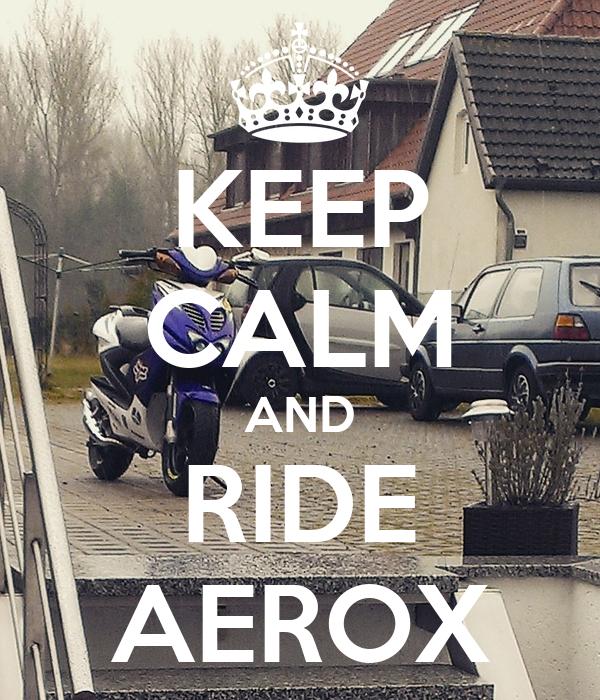KEEP CALM AND RIDE AEROX