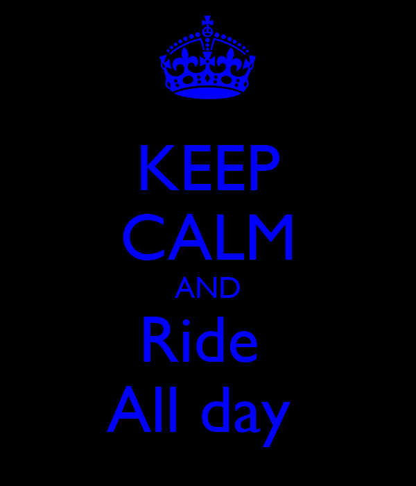 KEEP CALM AND Ride  All day
