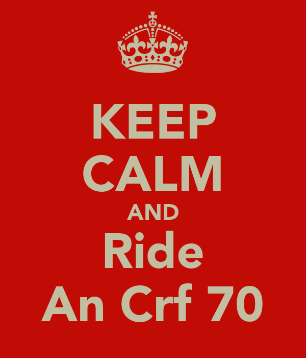 KEEP CALM AND Ride An Crf 70