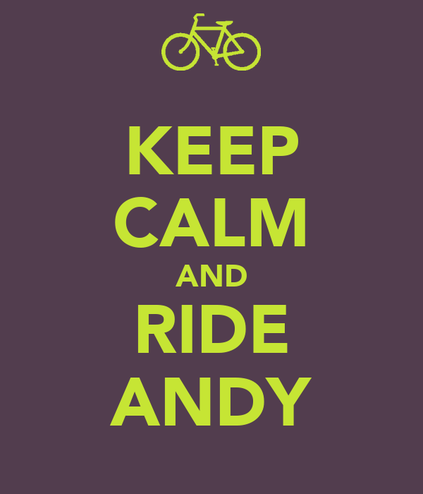 KEEP CALM AND RIDE ANDY