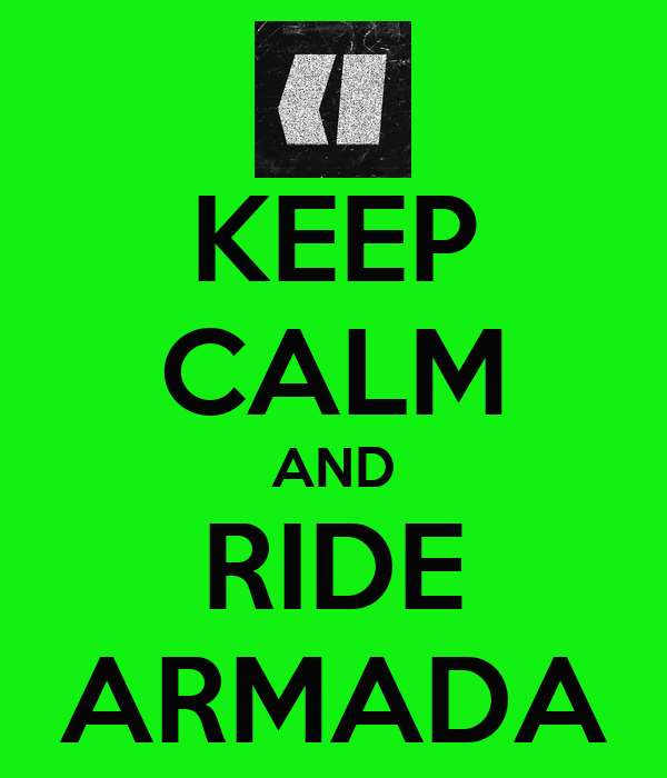 KEEP CALM AND RIDE ARMADA