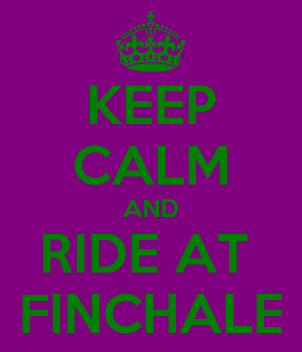 KEEP CALM AND RIDE AT  FINCHALE