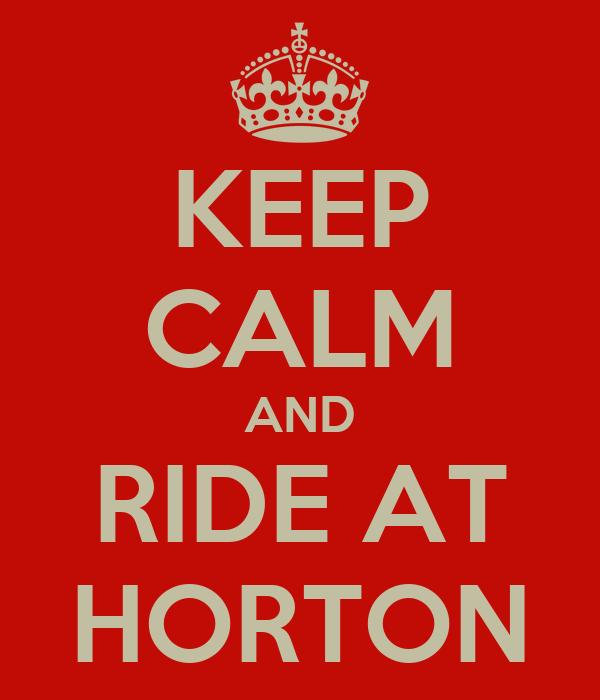 KEEP CALM AND RIDE AT HORTON