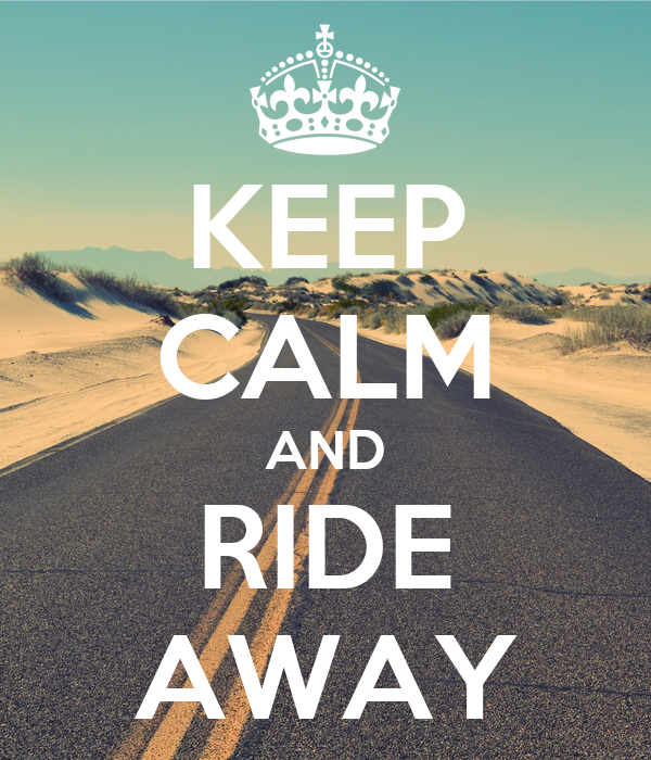 KEEP CALM AND RIDE AWAY