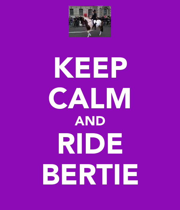 KEEP CALM AND  RIDE  BERTIE
