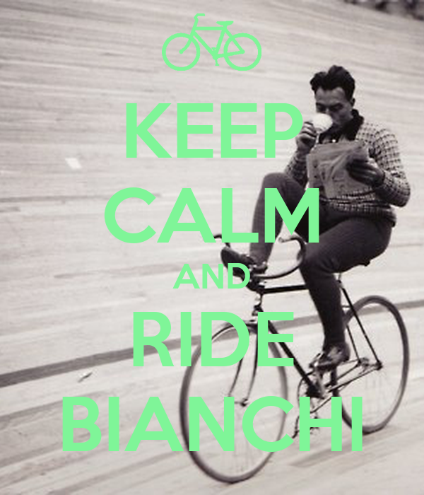 KEEP CALM AND RIDE BIANCHI