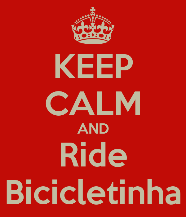 KEEP CALM AND Ride Bicicletinha