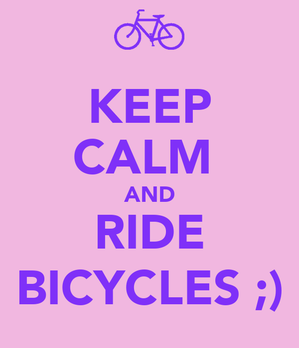 KEEP CALM  AND RIDE BICYCLES ;)