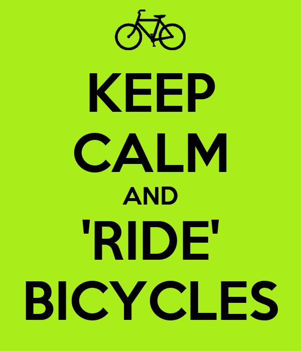 KEEP CALM AND 'RIDE' BICYCLES