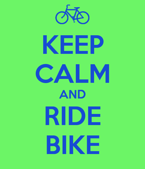 KEEP CALM AND RIDE BIKE