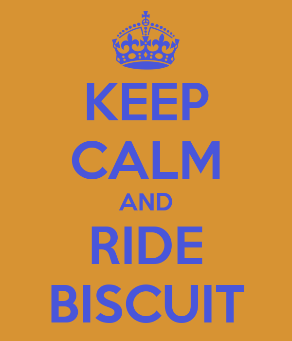 KEEP CALM AND RIDE BISCUIT