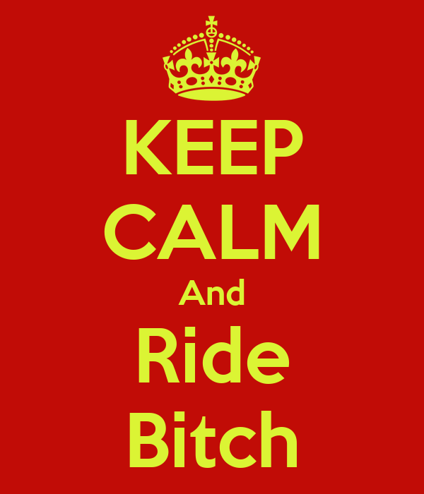 KEEP CALM And Ride Bitch