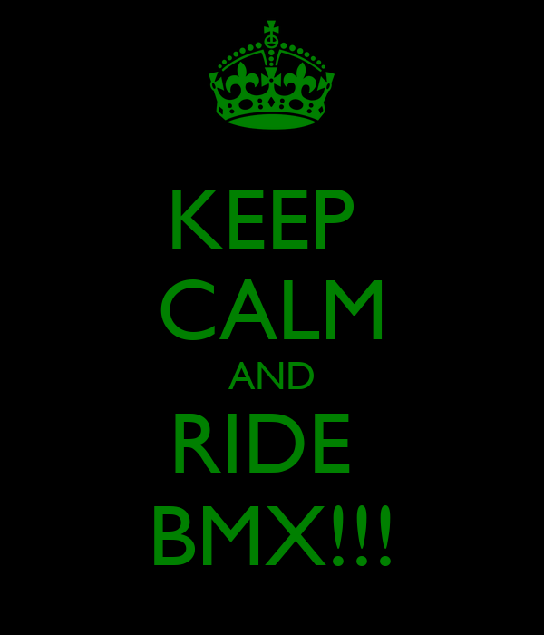 KEEP  CALM AND RIDE  BMX!!!