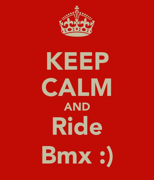 KEEP CALM AND Ride Bmx :)