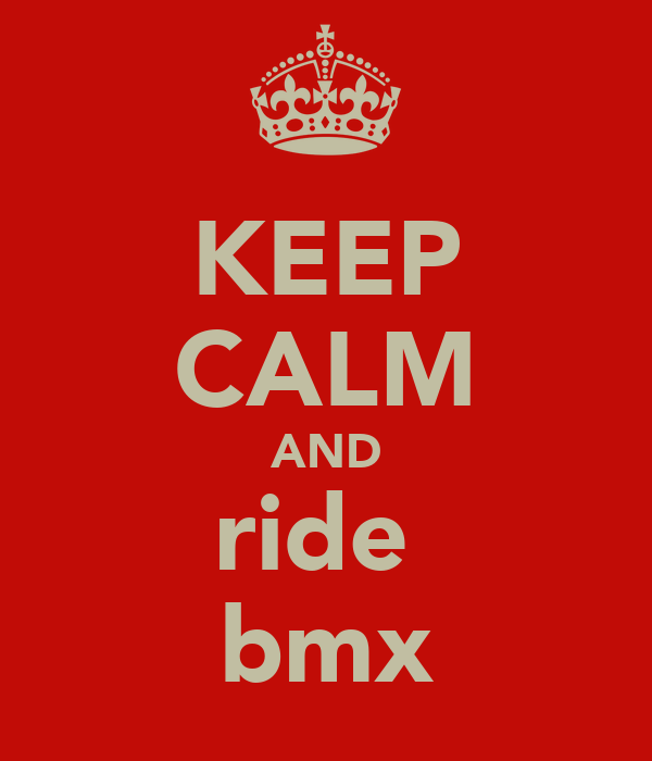 KEEP CALM AND ride  bmx