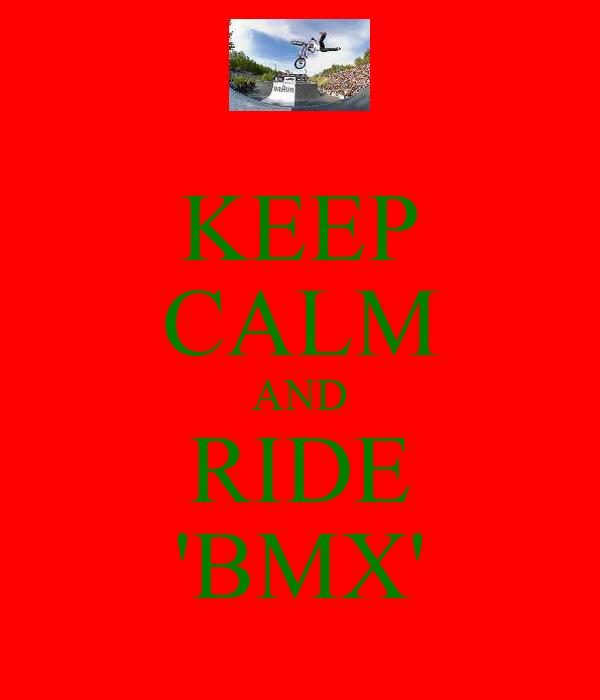 KEEP CALM AND RIDE 'BMX'
