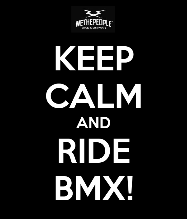 KEEP CALM AND RIDE BMX!