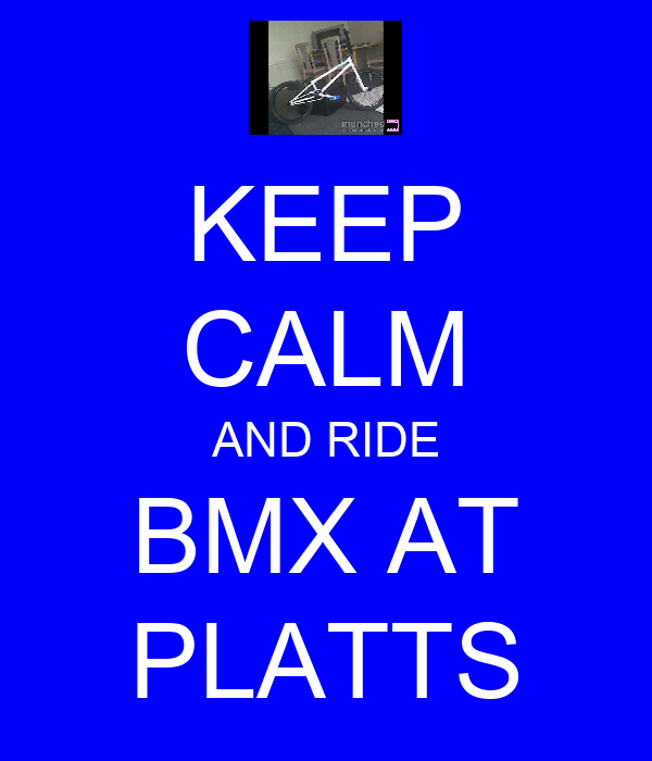 KEEP CALM AND RIDE BMX AT PLATTS
