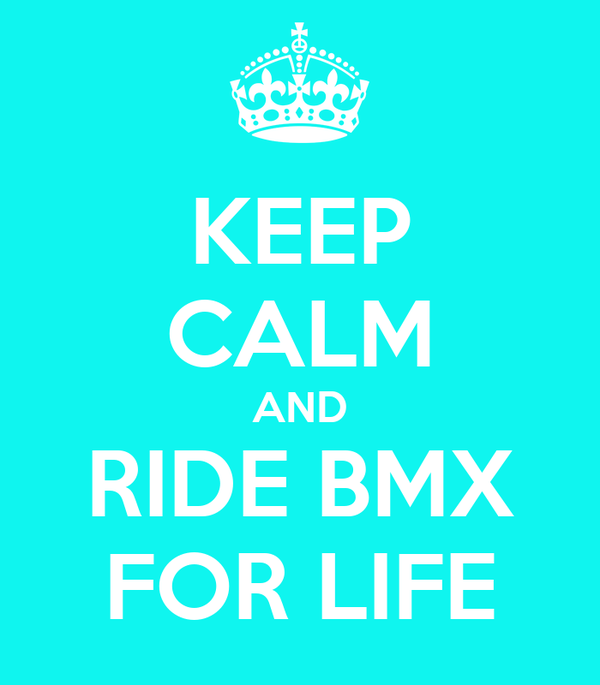 KEEP CALM AND RIDE BMX FOR LIFE