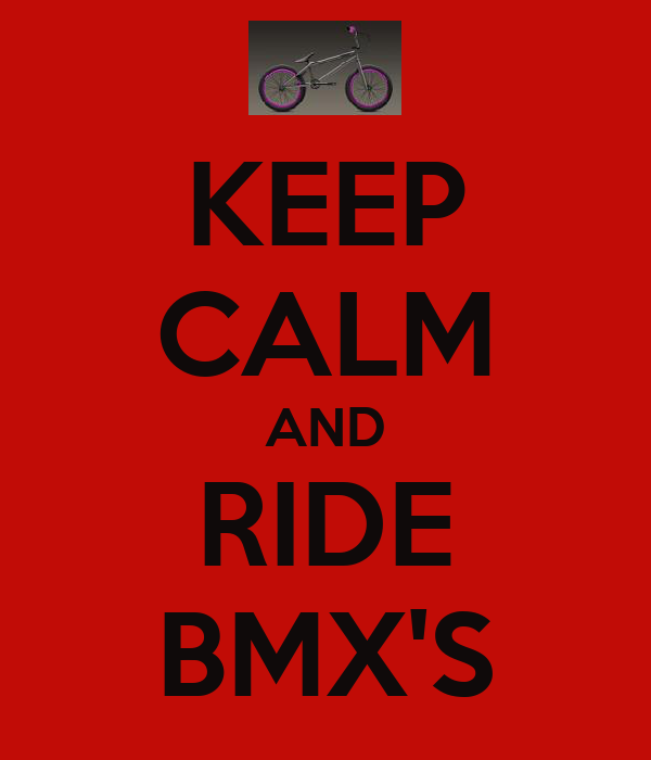 KEEP CALM AND RIDE BMX'S