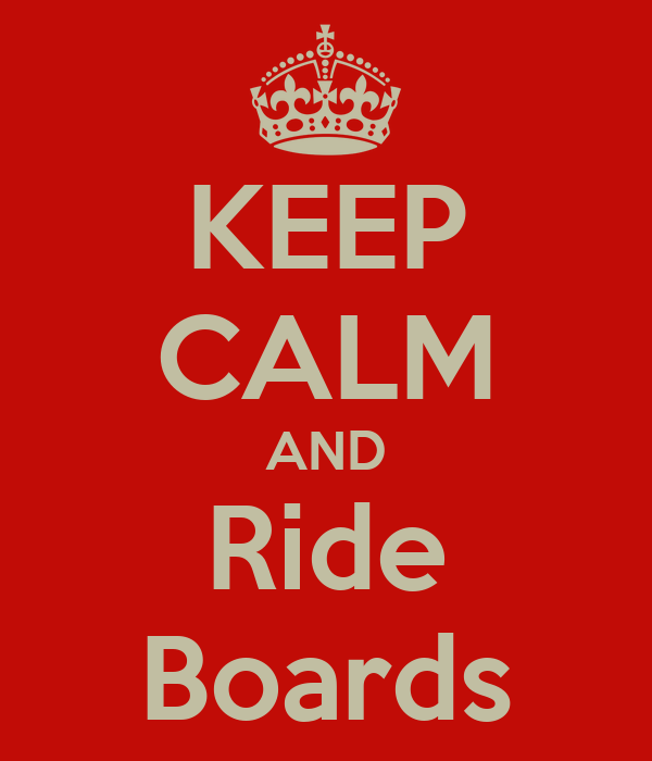 KEEP CALM AND Ride Boards