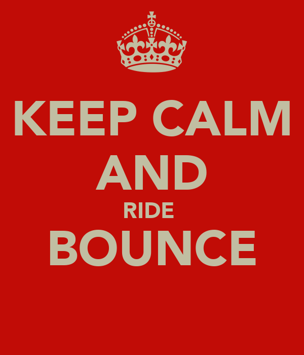 KEEP CALM AND RIDE  BOUNCE