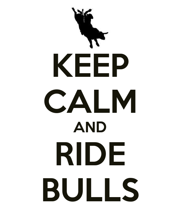 KEEP CALM AND RIDE BULLS