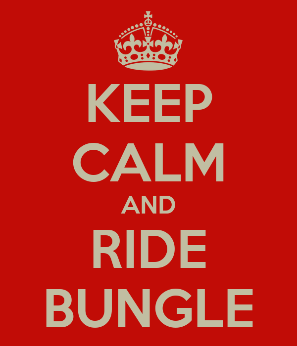 KEEP CALM AND RIDE BUNGLE